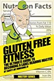 Gluten Free Fitness: The Ultimate Guide to Becoming a Label Reading Master (Gluten Free Fitness Mastery Book 2) (English Edition)