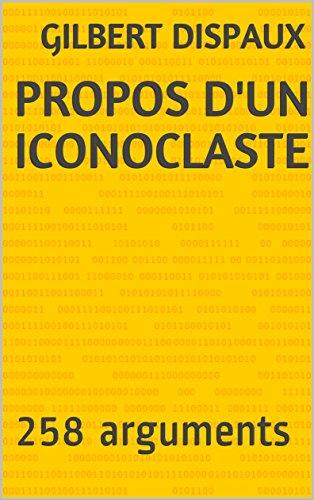 Propos d'un Iconoclaste: 258 arguments