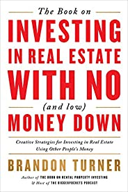 The Book on Investing in Real Estate with No (and Low) Money Down: Creative Strategies for Investing in Real E