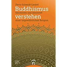 Buddhismus verstehen: Geschichte und Ideenwelt einer ungewöhnlichen Religion