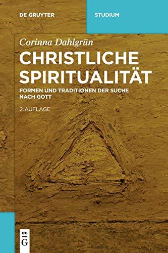 Christliche Spiritualität: Formen und Traditionen der Suche nach Gott (De Gruyter Studium)