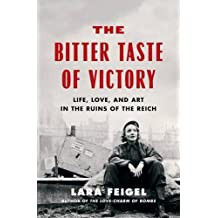 The Bitter Taste of Victory: Life, Love, and Art in the Ruins of the Reich