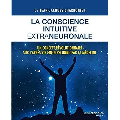 La conscience intuitive extraneuronale : Un concept révolutionnaire désormais reconnu par la médecine