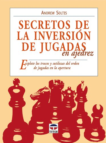 Secretos de la inversion de jugadas en ajedrez / Transpo Tricks in Chess: Explore los trucos y sutilezas del orden de jugadas en la apertura / Finesse Your Chess Move And Win por Andrew Soltis