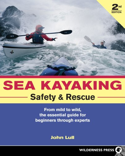 Sea Kayaking Safety and Rescue: From mild to wild, the essential guide for beginners through experts (None)