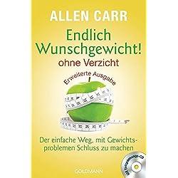 Endlich Wunschgewicht! - ohne Verzicht: Der einfache Weg, mit Gewichtsproblemen Schluss zu machen - Mit Entspannungs-CD