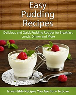 Easy Pudding Recipes: Delicious and Quick Pudding Recipes for Breakfast, Lunch, Dinner and More (The Easy Recipe) (English Edition) par [Echo Bay Books]