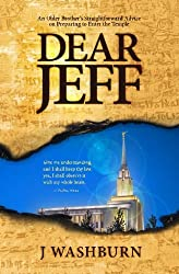 Dear Jeff: Candid Advice from an Older Brother on Preparing to Enter the Temple by J Washburn (2013-07-15)