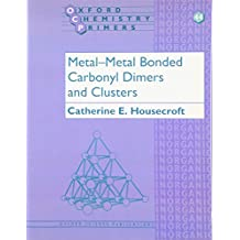 Metal-Metal Bonded Carbonyl Dimers And Clusters (Oxford Chemistry Primers, 44)