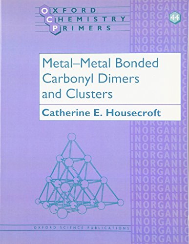 Metal-Metal Bonded Carbonyl Dimers And Clusters (Oxford Chemistry Primers, 44) (Primer-line)