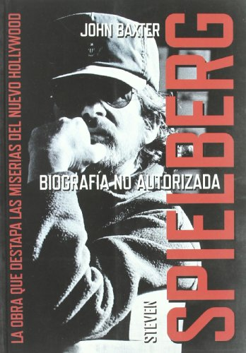 Steven Spielberg: Biografia no autorizada/ Unauthorized Biography por John Baxter