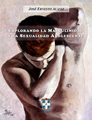 Explorando la Masculinidad y la Sexualidad Adolescente por José Ernesto Alaniz