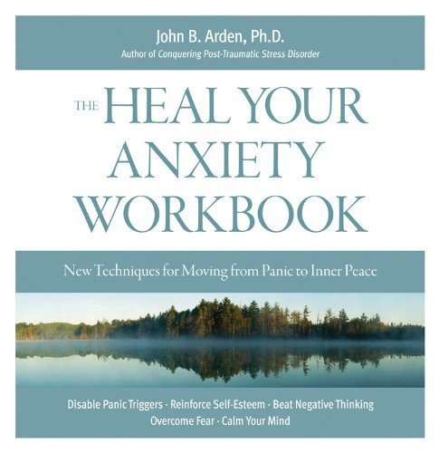 Heal Your Anxiety Workbook: New Technique for Moving from Panic to Inner Peace by Arden, John B. (2009) Gebundene Ausgabe