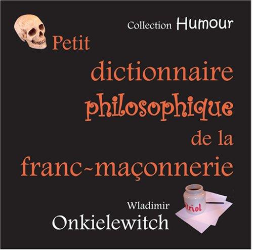 Petit Dictionnaire Philosophique de la Franc-Maçonnerie