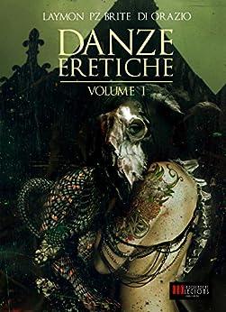 Danze Eretiche - Volume 1: Horror Experience di [Laymon, Richard, Z. Brite, Poppy, Di Orazio, Paolo]