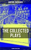 THE COLLECTED PLAYS OF ANTON CHEKHOV (12 Works in One Edition): On the High Road, Swan Song, Ivanoff, The Anniversary, The Proposal, The Wedding, The Bear, ... The Three Sisters & The Cherry Orchard