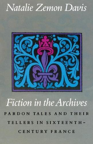 Fiction in the Archives: Pardon Tales and Their Tellers in Sixteenth-Century France par Natalie Zemon Davis