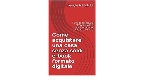 Come Acquistare Una Casa Senza Soldi E Book Formato Digitale La