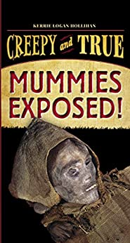 Mummies Exposed!: Creepy And True #1 por Kerrie Logan Hollihan epub