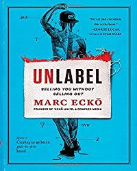 Unlabel: Selling You Without Selling Out by Marc Ecko (2013-10-10)