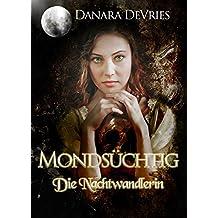 Mondsüchtig: Die Nachtwandlerin (Dark Romance Erotik Liebesroman)