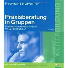 Praxisberatung in Gruppen: Erlebnisaktivierende Methoden mit 20 Fallbeispielen (Beltz Weiterbildung) by Friedemann Schulz von Thun (2003-05-28)