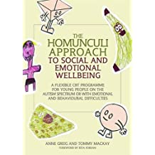 The Homunculi Approach to Social and Emotional Wellbeing: A Flexible CBT Programme for Young People on the Autism Spectrum or with Emotional and Behavioural Difficulties