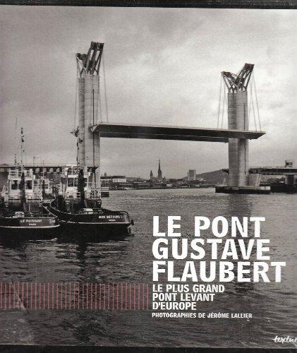 Le pont Gustave Flaubert : Le plus grand pont levant d'Europe par (Relié - Jan 4, 2008)
