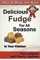 How to Bake the Best Delicious Fudge For All Seasons - In Your Kitchen (Volume 4) by Kim Lambert (2014-11-21)