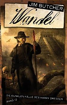 Harry Dresden 12 - Wandel: Die dunklen Fälle des Harry Dresden Band 12 von [Butcher, Jim]