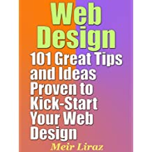 Web Design: 101 Great Tips and Ideas Proven to Kick-Start Your Web Design (English Edition)