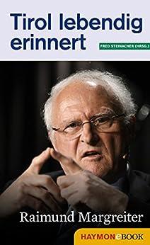 Tirol lebendig erinnert: Raimund Margreiter: Zeitzeugen im Gespräch