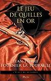 jeu de quilles en or (Le) : roman   Fournier La Touraille, Jean-Pierre (1943-....). Auteur