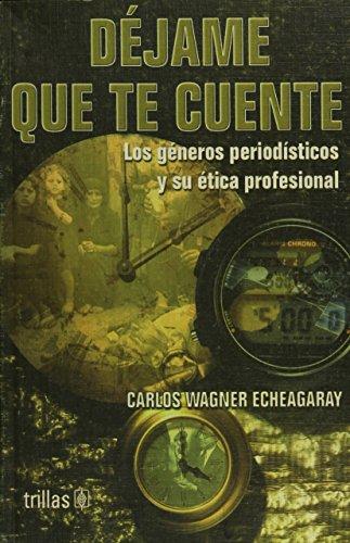 Dejame que te cuente/ Let me Tell You: Los Generos Periodosticos Y Su Etica Profesional/ the News Genre and Its Professional Ethics