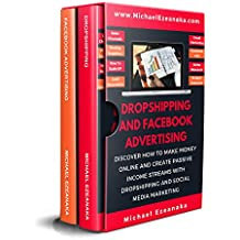 Dropshipping And Facebook Advertising (2-in-1 Bundle): Discover How to Make Money Online And Create Passive Income Streams With Dropshipping And Social Media Marketing (Business & Money Series 6)