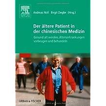 Der ältere Patient in der chinesischen Medizin: Gesund alt werden, Alterserkrankungen vorbeugen und behandeln