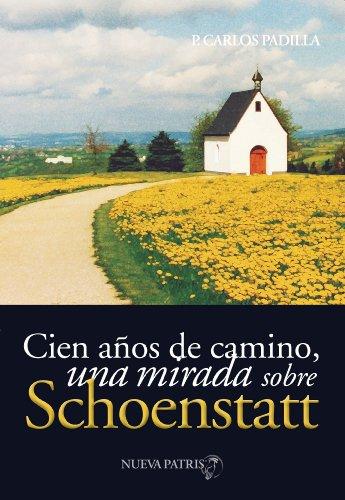 Cien años de camino: Una mirada sobre Schoenstatt por Padre Carlos Padilla