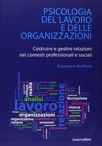 Psicologia del lavoro e delle organizzazioni. Costruire e gestire relazioni nei contesti professionali e sociali