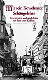 Mir sein Kowelenzer Schängelcher - Geschichten und Anekdoten aus dem alten Koblenz - Manfred Gniffke