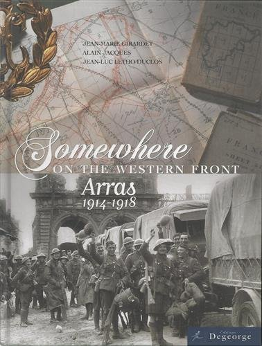 Somewhere on the western front : Arras 1914-1918 par Jean-Marie Girardet, Alain Jacques, Jean-Luc Letho Duclos