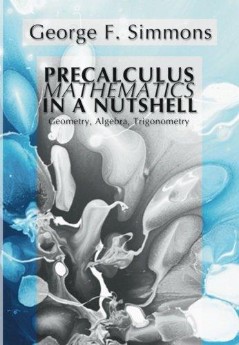 Precalculus Mathematics in a Nutshell: Geometry, Algebra, Trigonometry
