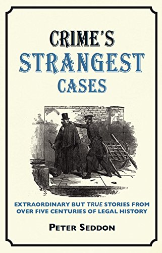 Crime's Strangest Cases: Extraordinary But True Tales from Over Five Centuries of Legal History (Strangest Series)