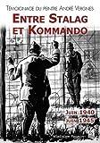 Stalag et Kommando (Entre) - Témoignage du peintre André Vergnes - Juin 1940 - juin 1945