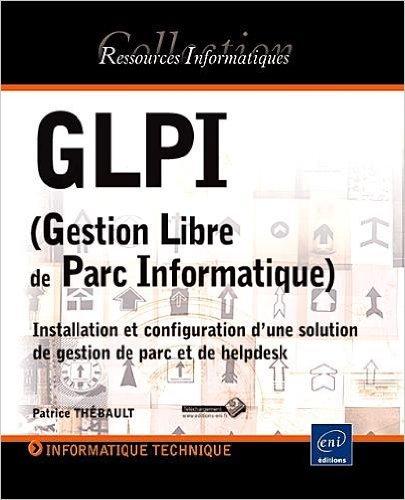 GLPI (Gestion Libre de Parc Informatique) - Installation et configuration d'une solution de gestion de parc et de helpdesk (2ime dition) de Marc PICQUENOT Patrice THBAULT ( 10 juin 2015 )