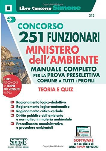 Concorso 251 Funzionari Ministero dell'Ambiente - Manuale Completo per la prova preselettiva comune a tutti i profili - Teoria e quiz