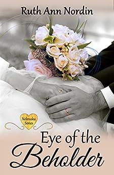Eye of the Beholder (Nebraska Historical Romances Book 4) by [Nordin, Ruth Ann]