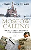 Moscow Calling: Memoirs of a Foreign Correspondent