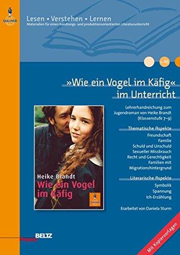 »Wie ein Vogel im Käfig« im Unterricht: Lehrerhandreichung zum Jugendroman von Heike Brandt (Klassenstufe 7–9, mit Kopiervorlagen) (Lesen - Verstehen - Lernen)