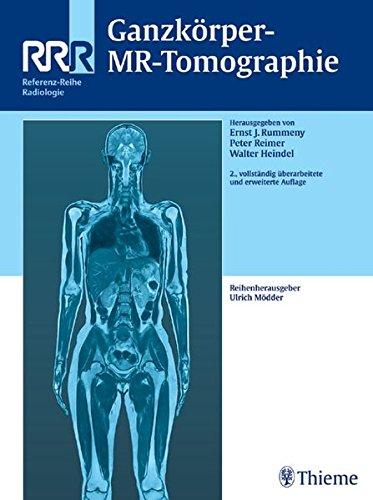 Ganzkörper-MR-Tomographie: . Zus.-Arb.: Ernst J. Rummeny, Peter Reimer, Walter L. Heindel (Referenz-Reihe Radiologie)
