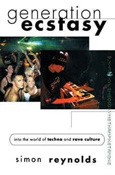 Generation Ecstasy: Into the World of Techno and Rave Culture par [Reynolds, Simon]